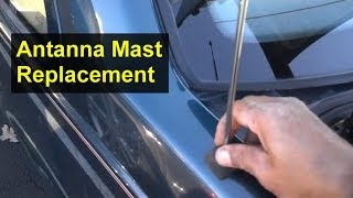 Antenna Mast Replacement, Volvo 850, S70, and other cars - Auto Repair Series