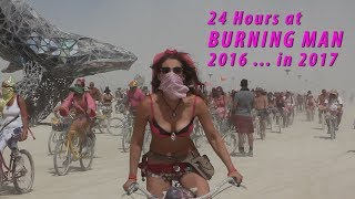 24 Hours at Burning Man 2016 ... in 2017