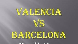 Video Valencia vs Barcelona Match Prediction Preview download MP3, 3GP, MP4, WEBM, AVI, FLV Oktober 2018