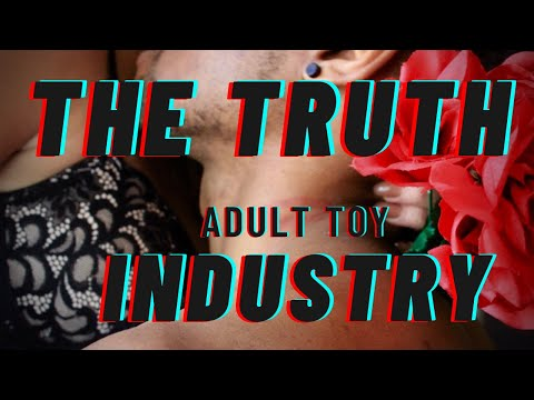 The truth about Adult Toys and the Industry