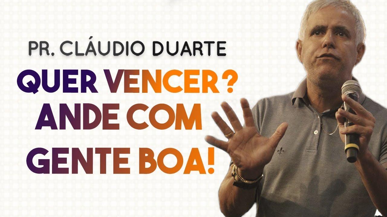Pastor Cláudio Duarte - Quer vencer? Ande com gente boa! | Palavras de Fé
