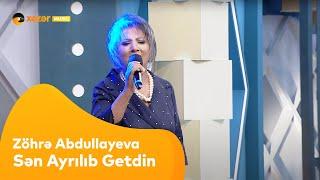 Zöhrə Abdullayeva - Sən Ayrılıb Getdin