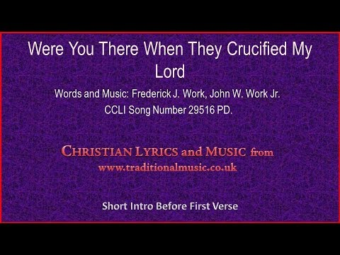 Were You There When They Crucified My Lord - Old Time Hymn Lyrics & Music