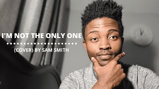 I'M NOT THE ONLY ONE (COVER) BY SAM SMITH
