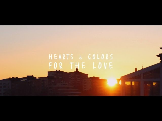 Hearts & Colors - For The Love (Lyric Video)