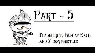 Flashlight, Burlap Sack and 7 Dog Whistles - A Series of Unfortunate Art - Part 5 - Norwall Nubs