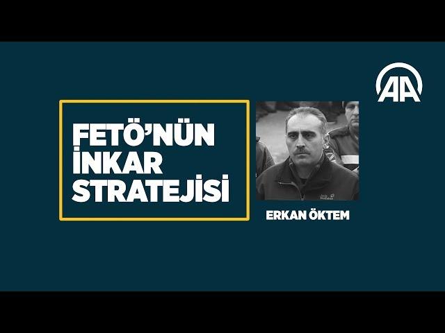 FETÖ'nün inkar stratejisi: Erkan Öktem