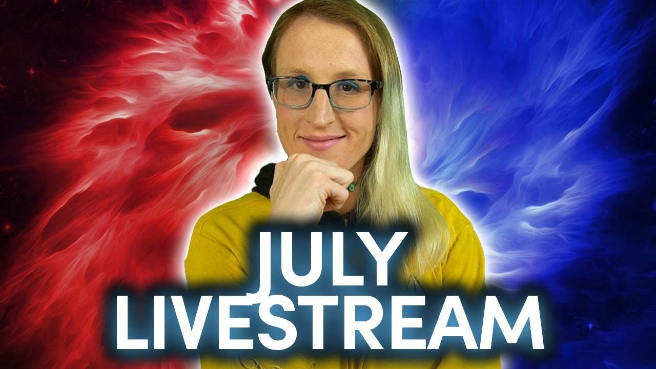 July Livestream TIME!