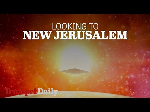 Looking to New Jerusalem   The Trumpet Daily