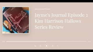 Jayme's Journal Episode 2 Kim Harrison Hallows Review