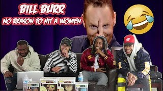 Bill Burr - No Reason To Hit A Women REACTION/REVIEW