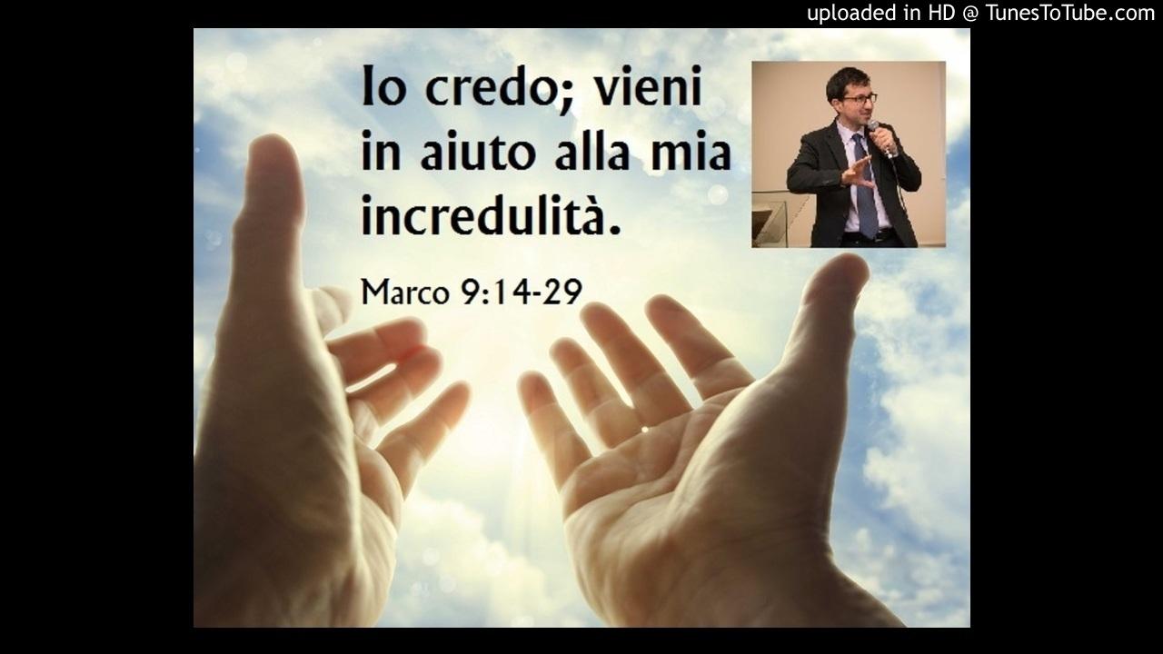 Io credo; vieni in aiuto alla mia incredulità (Marco 9:14-29) - YouTube