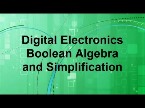 Digital Electronics -- Boolean Algebra and Simplification