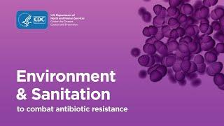 Combating Antibiotic Resistance: Environment & Sanitation