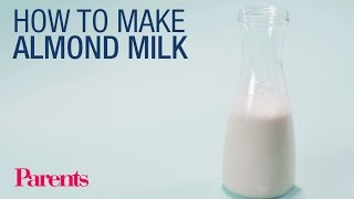 How to Make Almond Milk | Parents