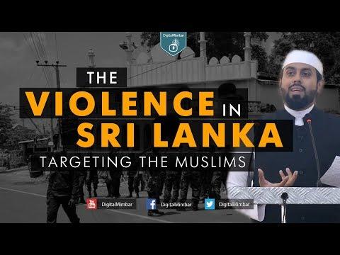 The Violence in Sri Lanka targeting the Muslims - Muiz Bukhary