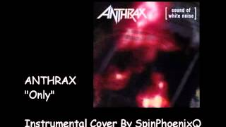 "Instrumental cover of ""Only"" from ANTHRAX 6th album ""Sound of white..."