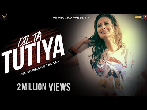 Dila Ta Tuttya || Ranjit Sunny || Latest Punjabi Song 2017 || VS RECORDS