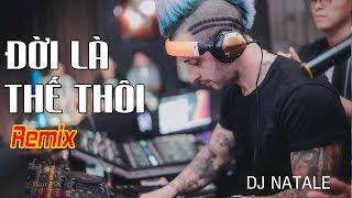 DJ Natale - Vũ Duy Khánh | Đời Là Thế Thôi Remix | Nhạc Remix - Nhạc Sàn - Nonstop 2018