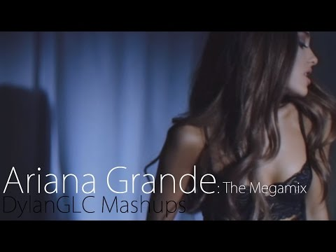 Ariana Grande: The Megamix (DylanGLC)