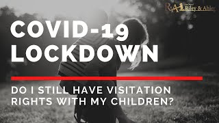 COVID-19 Lockdown: Do I Still Have Visitation Rights with My Children?