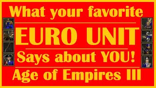 What your favorite EURO UNIT says about you! | Age of Empires III