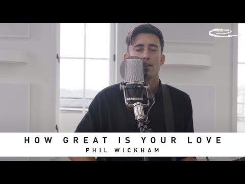 PHIL WICKHAM  How Great Is Your Love: Song Session