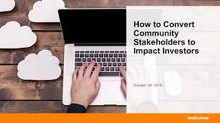 Webinar: How to Convert Community Stakeholders to Impact Investors 2018-10-29