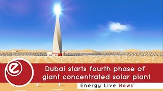 Dubai starts fourth phase of giant concentrated solar plant | Energy Live News
