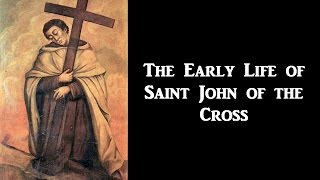 The Early Life of Saint John of the Cross