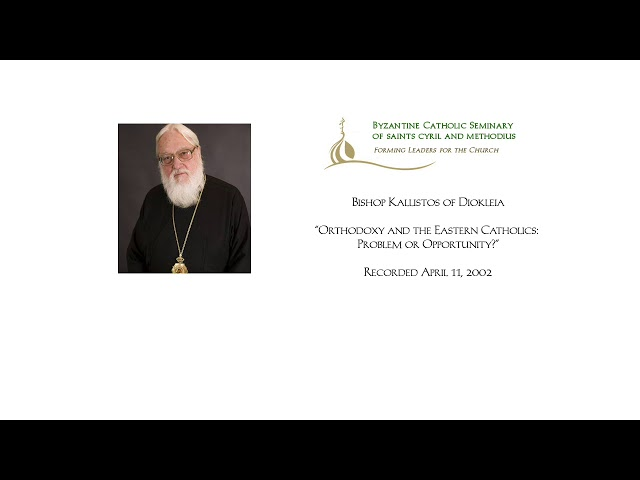 Orthodoxy and the Eastern Catholics: Problem or Opportunity?