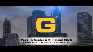 Paggi & Costanzi ft. Roland Clark - A House Thing (Samuele Sartini GrooveJet Mix)