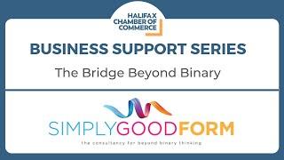 Business Support Series: The Bridge Beyond Binary
