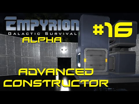 """Empyrion Alpha - #16 - """"Advanced Constructor"""" - Empyrion Galactic Survival Gameplay Let's Play"""
