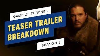 Game of Thrones Season 8 Teaser Trailer Breakdown: 6 Big Takeaways