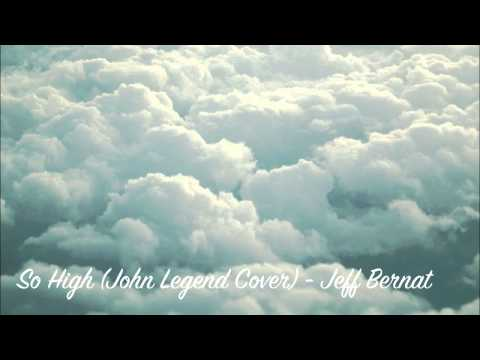 So High (John Legend Cover) - Jeff Bernat