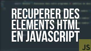 TUTO JS - #9 RÉCUPÉRER DES ÉLÉMENTS HTML