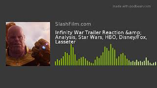 Infinity War Trailer Reaction & Analysis, Star Wars, HBO, Disney/Fox, Lasseter