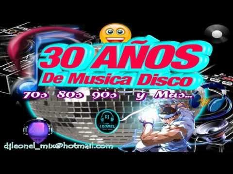30 AÑOS DE MUSICA DISCO '' 70's 80's 90's y Mas..  ''