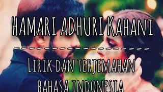 Download HAMARI ADHURI KAHANI(Arijit Singh) II lirik dan terjemahan bahasa indonesia