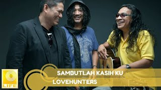 Video Lovehunters- Sambutlah Kasih Ku download MP3, 3GP, MP4, WEBM, AVI, FLV Agustus 2018
