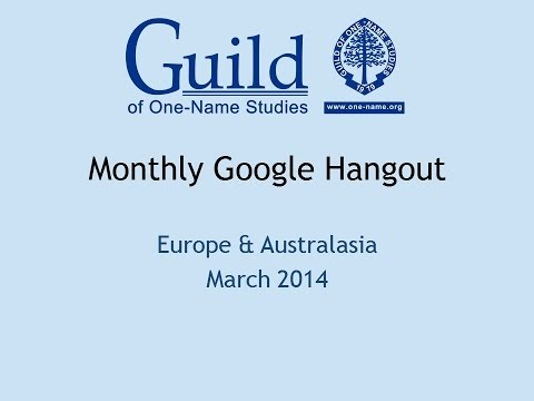Europe & Australasia March 2014 Guild of One-Name Studies Hangout