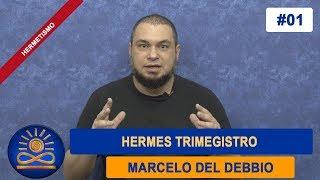 Hermes Trimegistro - Marcelo del Debbio [Hermetismo #01]