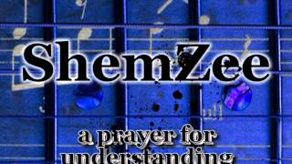 ShemZee A PRAYER FOR UNDERSTANDING full album