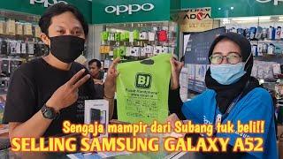 UNBOXING SELLING SAMSUNG GALAXY A52 | Sengaja mampir dari Subang tuk beli‼️😉👍👍