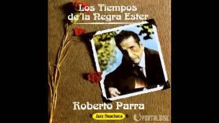 Roberto Parra - Los Tiempos de la Negra Ester