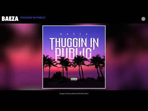 Baeza - Thuggin In Public (Audio)