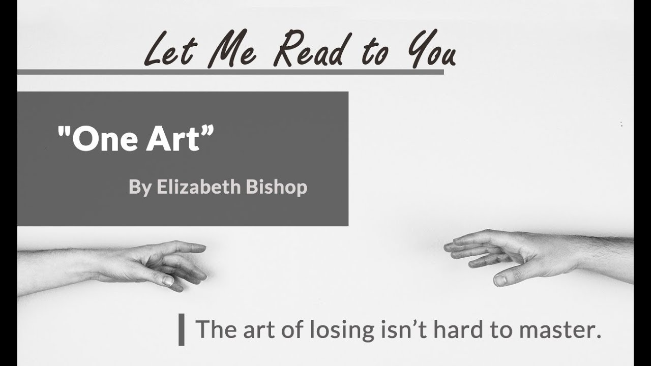 loss in one art by elizabeth bishop 'one art' by elizabeth bishop - poem analysis the art of losing isn't hard to master so many things seem filled with the intent to be lost that their loss is no disaster lose something every day accept the fluster of lost door keys, the hour badly spent.