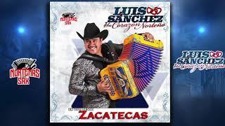 Luis Sanchez Y Su Corazón Norteño-En Vivo Desde Zacatecas [CD Completo ]