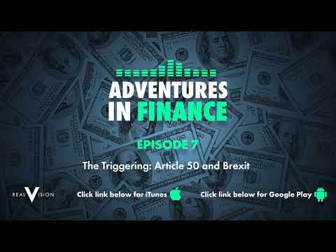 Adventures in Finance Episode 7 - The Triggering: Article 50 and Brexit